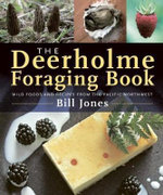 The Deerholme Foraging Book : Wild Foods and Recipes from the Pacific Northwest - Bill Jones