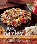 Go Barley : Modern Recipes for an Ancient Grain - Pat Inglis