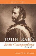 John Rae's Arctic Correspondence, 1844-1855 - John Rae