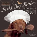 In the Dog Kitchen : Great Snack Recipes for Your Dog - Julie Van Rosendaal