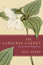 The Carefree Garden : Letting Nature Play Her Part - Bill Terry
