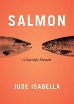 Salmon : A Scientific Memoir - Isabella