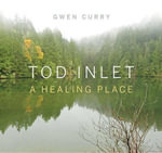 Tod Inlet : A Healing Place - Gwen Curry