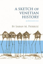 Sketch of Venetian History : An Illustrated Story - Sarah Pierroz