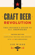 Craft Beer Revolution : The Insider's Guide to B.C. Breweries - Joe Wiebe