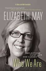 Who We Are : Reflections on My Life and Canada - Elizabeth May