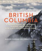British Columbia : A Natural History of Its Origins, Ecology, and Diversity with a New Look at Climate Change - Richard Cannings