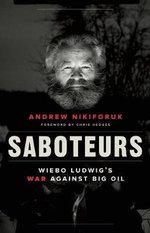 Saboteurs : Wiebo Ludwig's War Against Big Oil - Andrew Nikiforuk