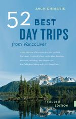 52 Best Day Trips from Vancouver - Jack Christie