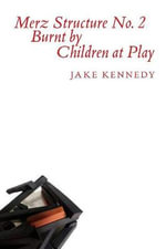 Merz Structure No. 2 Burnt by Children at Play Kennedy - Jake Kennedy