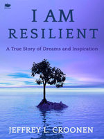 I Am Resilient : A True Story of Dreams and Inspiration - Jeffrey L. Croonen