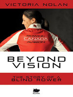 Beyond Vision : The Story of a Blind Rower - Victoria Nolan