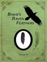 BawB's Raven Feathers : Reflections on the simple things in life, Volume IV - Robert Chomany