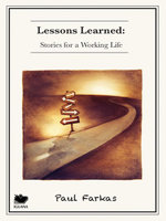 Lessons Learned : Stories for a Working Life - Paul Farkas