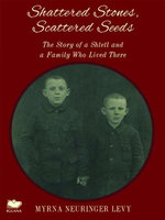 Scattered Stones, Shattered Seeds : The Story of a Shtetl and a Family Who Lived There - Myrna Neuringer Levy