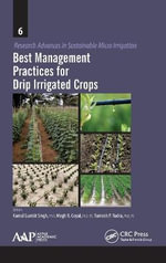 Best Management Practices for Drip Irrigated Crops : Research Advances in Sustainable Micro Irrigation