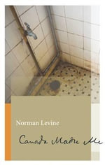Canada Made Me : Biblioasis Renditions Series - Norman Levine