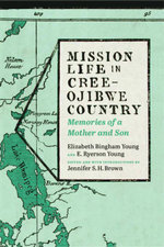 Mission Life in Cree-Ojibwe Country : Memories of a Mother and Son - Elizabeth Bingham Young
