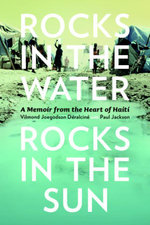 Rocks in the Water, Rocks in the Sun : A Memoir from the Heart of Haiti - Vilmond Joegodson Déralciné