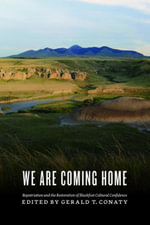 We Are Coming Home : Repatriation and the Restoration of Blackfoot Cultural Confidence