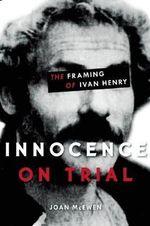 Innocence on Trial : The Framing of Ivan Henry - Joan McEwen