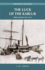 The Luck of the Karluk : Shipwrecked in the Arctic - L D Cross