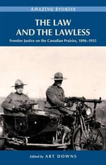 The Law and the Lawless : Frontier Justice on the Canadian Prairies 1896-1935