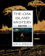 The Oak Island Mystery, Solved! - Joy A. Steele