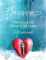 Forgiveness : How to Let Go When It Still Hurts - Di Riseborough