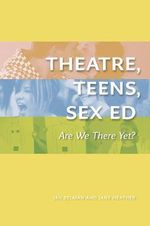 Theatre, Teens, Sex : Are We There Yet? - Jan Selman