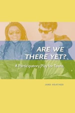 Theatre, Teens, Sex Ed : Are We There Yet? - Jan Selman