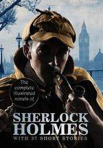 The Complete Illustrated Novels of Sherlock Holmes : With 37 Short Stories - Sir Arthur Conan Doyle