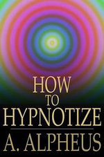 How to Hypnotize - A. Alpheus