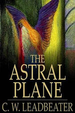 The Astral Plane - C. W. Leadbeater