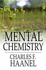 Mental Chemistry - Charles F. Haanel