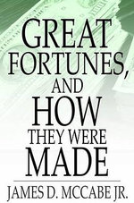 Great Fortunes, and How They Were Made - James Dabney, Jr. McCabe
