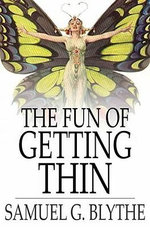 The Fun of Getting Thin : How To Be Happy and Reduce the Waist Line - Samuel G. Blythe