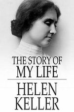 The Story of My Life : With Her Letters and a Supplementary Account of Her Education - Helen Keller