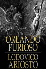 Orlando Furioso : The Frenzy of Orlando - Lodovico Ariosto