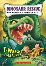 T-Wreck-Asaurus : Dinosaur Rescue Series : Book 1 - Kyle Mewburn