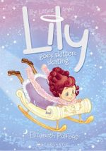Lily Goes Skitter Skating : #3 Lily Goes Skitter Skating - Elizabeth Pulford