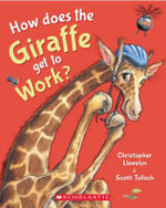 How Does the Giraffe Get to Work? - Christopher Llewelyn
