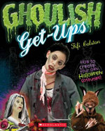 Ghoulish Get-Ups : How to Create Your Own Freaky Costumes - Fifi Colston