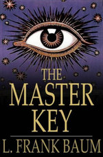 The Master Key : An Electrical Fairy Tale, Founded Upon the Mysteries of Electricity - L. Frank Baum