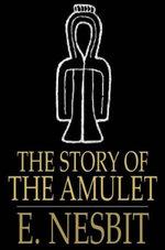 The Story of the Amulet - E. Nesbit