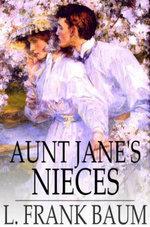 Aunt Jane's Nieces - L. Frank Baum