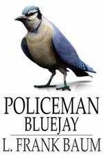 Policeman Bluejay - L. Frank Baum