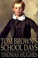 Tom Brown's School Days - Thomas Hughes