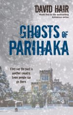 Ghosts of Parihaka - David Hair