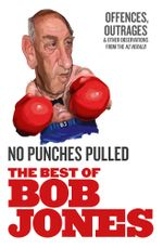 No Punches Pulled : Offences, Outrages and Other Observations - Bob Jones